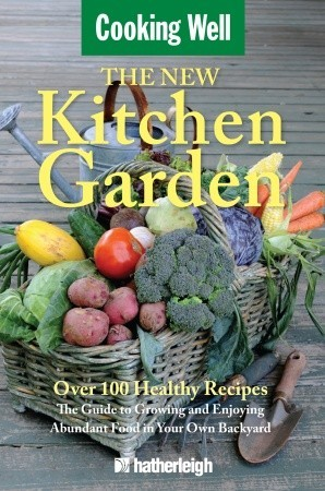 The New Kitchen Garden: Complete Resource Guide to Planning, Planting, and Growing an Abundant Garden in Your Own Backyard