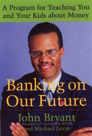 Banking on Our Future: A Program for Teaching You and Your Kids about Money