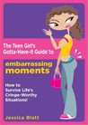 The Teen Girl's Gotta-Have-It Guide to Embarrassing Moments: How to Survive Life's Cringe-Worthy Situations!