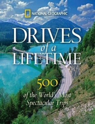 Drives of a Lifetime: Where to Go, Why to Go, When to Go