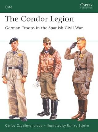 The Condor Legion: German Troops in the Spanish Civil War