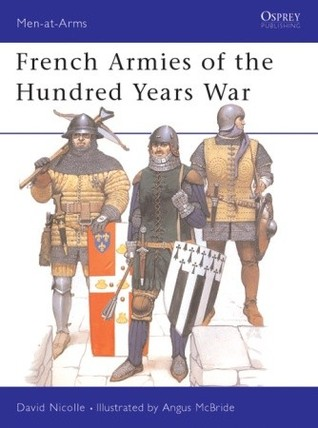 French Armies of the Hundred Years War (Men-At-Arms Series, 337)