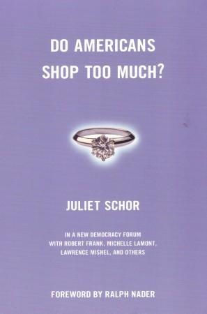 Do Americans Shop Too Much? by Juliet B. Schor