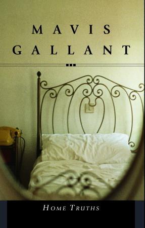 Home Truths by Mavis Gallant