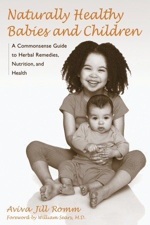 Naturally Healthy Babies and Children by Aviva Romm