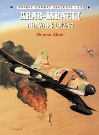 Arab Israeli Air Wars 1947–82