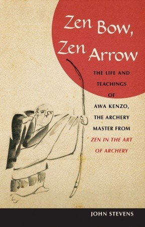 "Zen Bow, Zen Arrow: The Life and Teachings of Awa Kenzo, the Archery Master from ""zen in the Art of Archery"""
