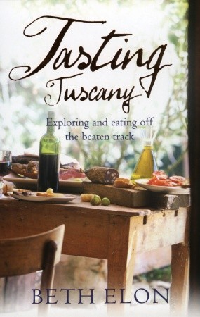 Tasting Tuscany: Exploring And Eating Off The Beaten Track