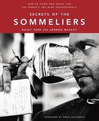 Ebook Secrets of the Sommeliers: How to Think and Drink Like the World's Top Wine Professionals by Rajat Parr PDF!