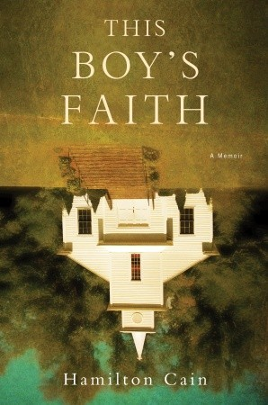 This Boy's Faith: Notes from a Southern Baptist Upbringing