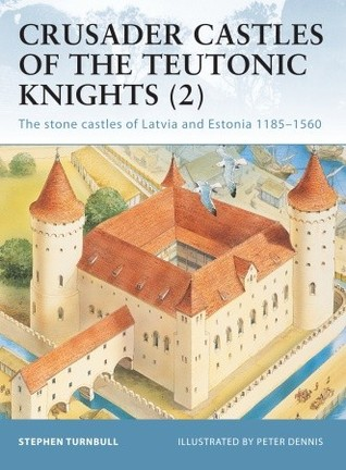 Crusader Castles of the Teutonic Knights (2) by Stephen Turnbull