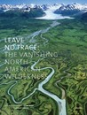 Leave No Trace: The Vanishing North American Wilderness