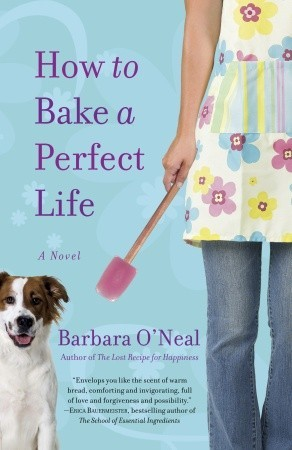 Ebook How to Bake a Perfect Life by Barbara O'Neal TXT!