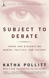 Subject to Debate: Sense and Dissents on Women, Politics, and Culture