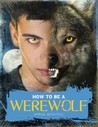 How to Be a Werewolf: The Claws-On Guide for the Modern Lycanthrope