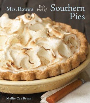 Mrs. Rowe's Little Book of Southern Pies by Mollie Cox Bryan
