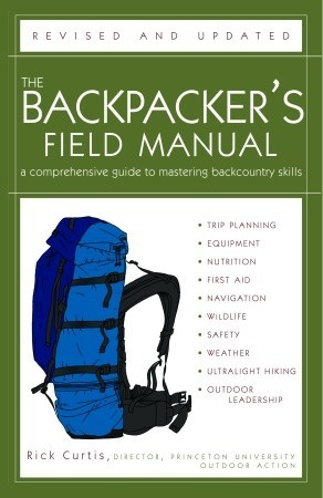 The Backpacker's Field Manual, Revised and Updated: A Comprehensive Guide to Mastering Backcountry Skills