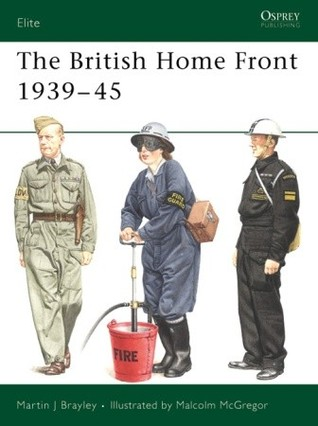 The British Home Front 1939–45 by Martin Brayley