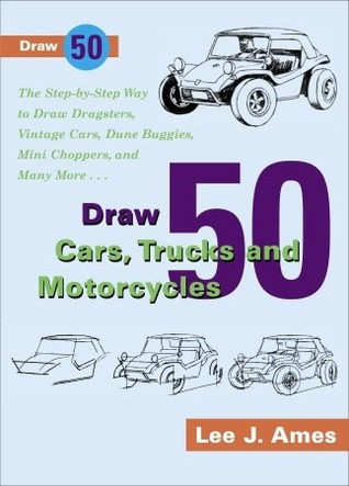 Draw 50 Cars Trucks And Motocycles By Lee J Ames