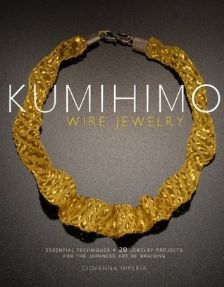 Kumihimo Wire Jewelry: Essential Techniques and 20 Jewelry ...