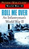 Roll Me Over: An Infantryman's World War II