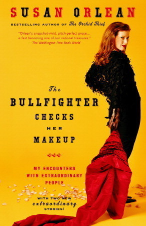 The Bullfighter Checks Her Makeup: My Encounters With Extraordinary People
