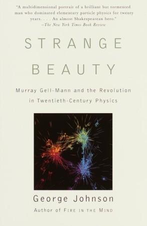 Strange Beauty: Murray Gell-Mann and the Revolution in Twentieth-Century Physics