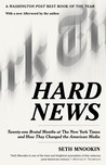 Hard News: Twenty-one Brutal Months at The New York Times and How They Changed the American Media