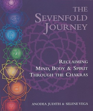 The Sevenfold Journey: Reclaiming Mind, Body and Spirit Through the Chakras