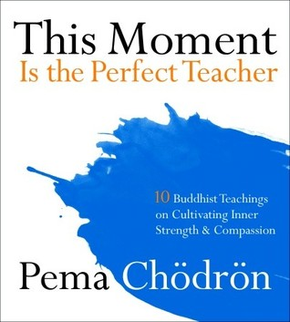 This Moment Is the Perfect Teacher by Pema Chödrön