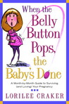 When the Belly Button Pops, the Baby's Done: A Month-by-Month Guide to Surviving (and Loving) Your Pregnancy