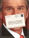 Pardon My President: Ready-To-Mail Apologies for 8 Years of George W. Bush