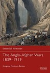 The Anglo-Afghan Wars 1839–1919 (Essential Histories)