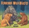 Ferocious Wild Beasts! by Christopher Wormell