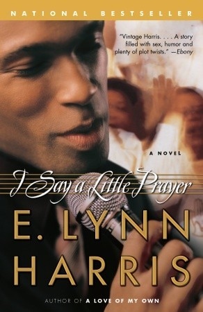 I Say a Little Prayer by E. Lynn Harris