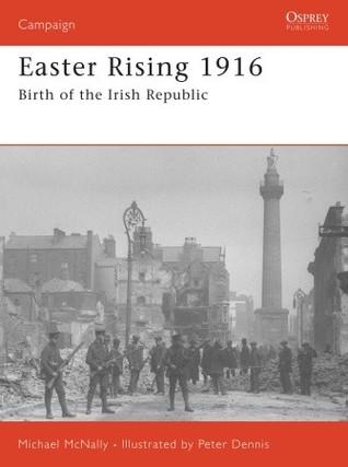 Easter Rising 1916: Birth of the Irish Republic