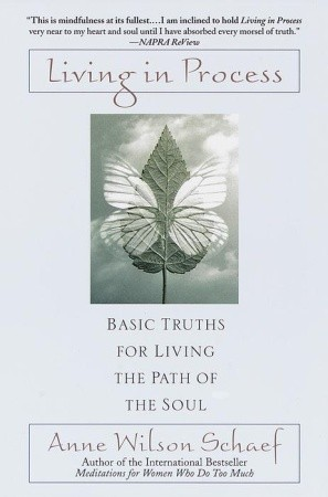 Ebook Living in Process: Basic Truths for Living the Path of the Soul by Anne Wilson Schaef read!