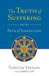 The Truth of Suffering and the Path of Liberation by Chögyam Trungpa