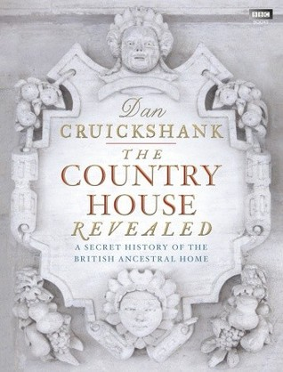 The Country House Revealed: A Secret History of the British Ancestral Home