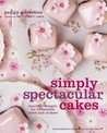 Simply Spectacular Cakes: Beautiful Designs for Irresistible Cakes and Cookies