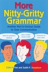 More Nitty-Gritty Grammar: Another Not-So-Serious Guide to Clear Communication