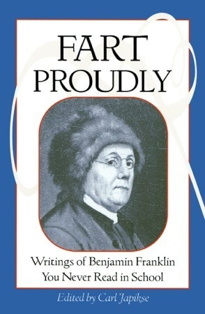 Fart Proudly by Benjamin Franklin