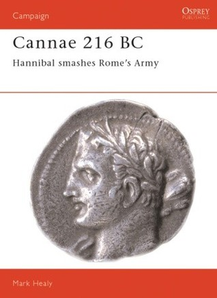 Cannae 216 BC: Hannibal Smashes Rome's Army
