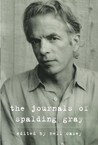 The Journals of Spalding Gray by Spalding Gray