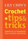 Lily Chin's Crochet Tips & Tricks: Shortcuts and Techniques Every Crocheter Should Know