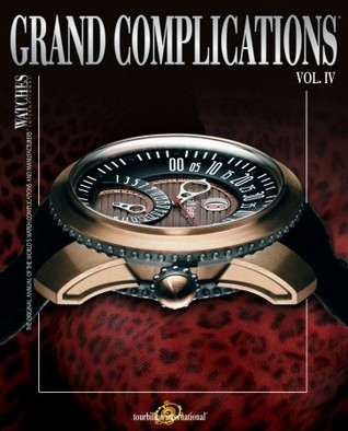 Grand Complications: High Quality Watchmaking Volume IV