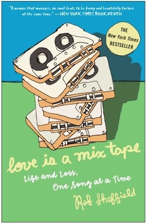Love Is a Mix Tape: Life and Loss, One Song at a Time(Music 1)