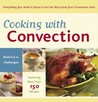 Download Cooking with Convection: Everything You Need to Know to Get the Most from Your Convection Oven