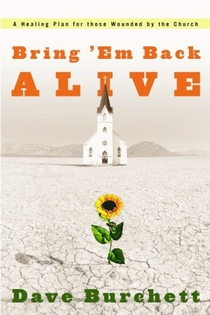 Bring 'em back alive: a healing plan for those wounded by the church by Dave Burchett