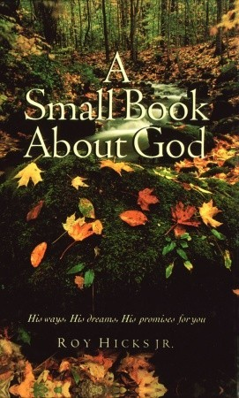 A Small Book about God by Roy Hicks Jr.